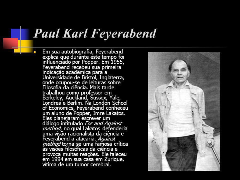 Paul Karl Feyerabend Em sua autobiografia, Feyerabend explica que durante este tempo foi influenciado por Popper. Em 1955, Feyerabend recebeu sua prim