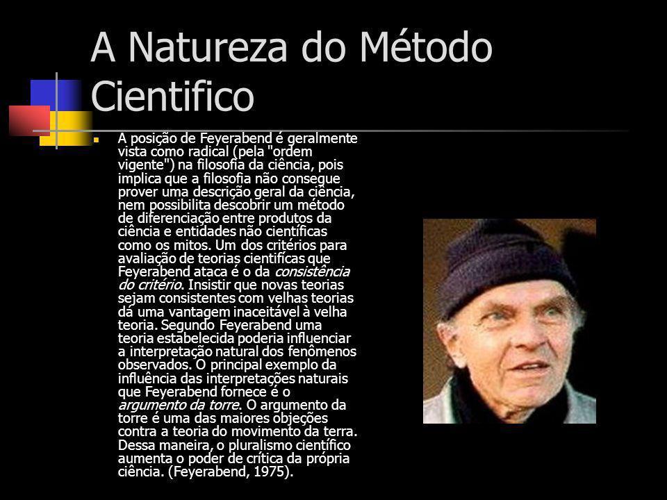 A Natureza do Método Cientifico A posição de Feyerabend é geralmente vista como radical (pela