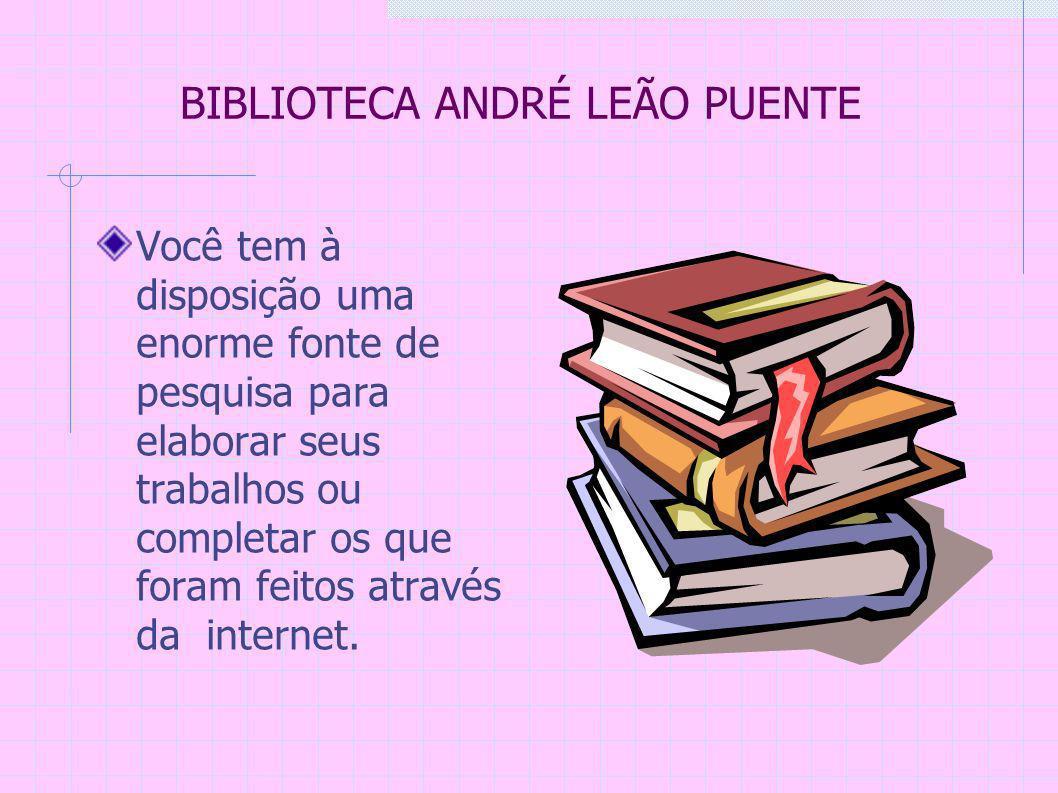 ESPAÇO FÍSICO: BIBLIOTECA ANDRÉ LEÃO PUENTE O acesso à biblioteca se faz através do saguão da escola, na porta ao lado da entrada para a administração, subindo a escada.