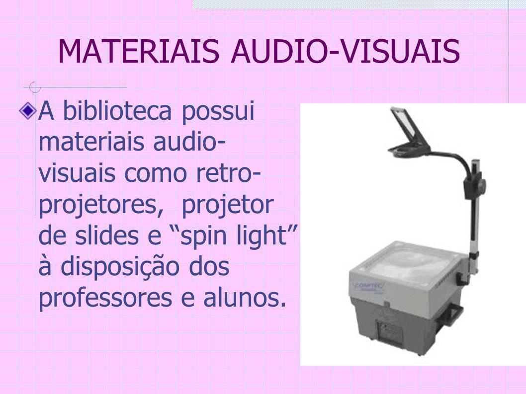 MATERIAIS AUDIO-VISUAIS A biblioteca possui materiais audio- visuais como retro- projetores, projetor de slides e spin light à disposição dos professores e alunos.
