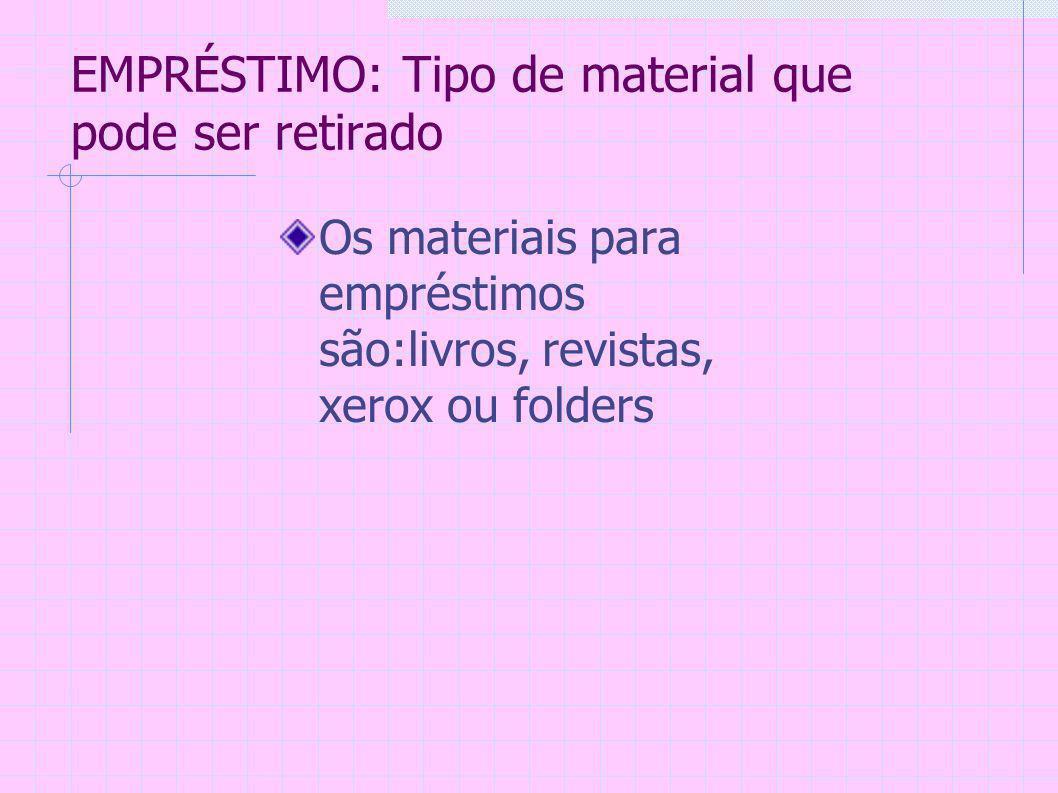 EMPRÉSTIMO: Tipo de material que pode ser retirado Os materiais para empréstimos são:livros, revistas, xerox ou folders