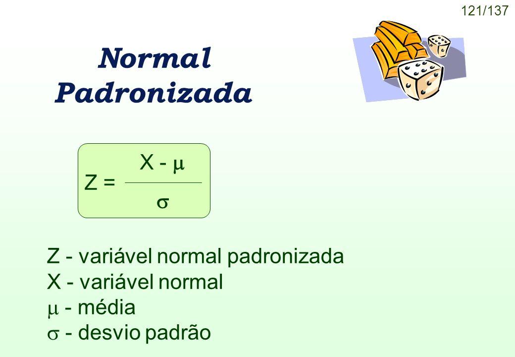 121/137 Normal Padronizada Z = X - Z - variável normal padronizada X - variável normal - média - desvio padrão