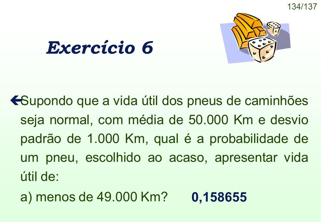 134/137 Exercício 6 çSupondo que a vida útil dos pneus de caminhões seja normal, com média de 50.000 Km e desvio padrão de 1.000 Km, qual é a probabil