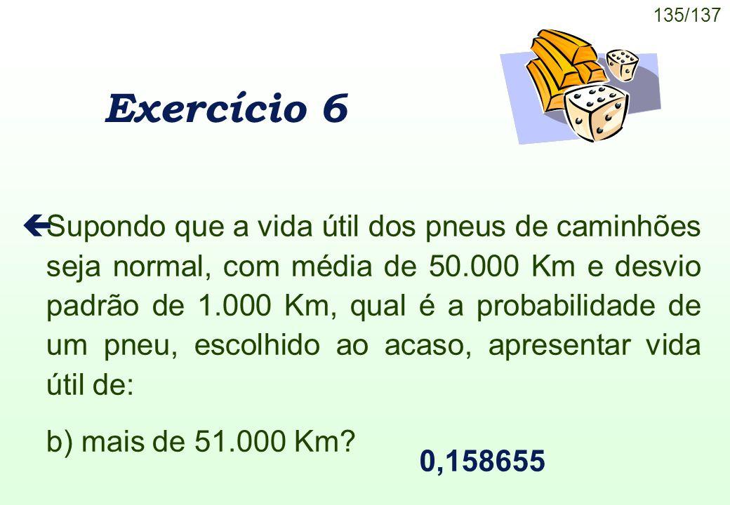 135/137 Exercício 6 çSupondo que a vida útil dos pneus de caminhões seja normal, com média de 50.000 Km e desvio padrão de 1.000 Km, qual é a probabil