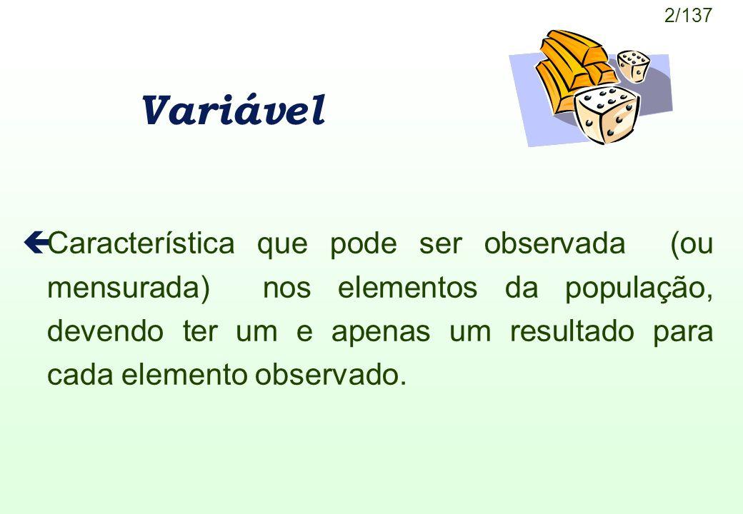3/137 Variáveis çQualitativas - O resultado da variável é uma resposta não numérica.