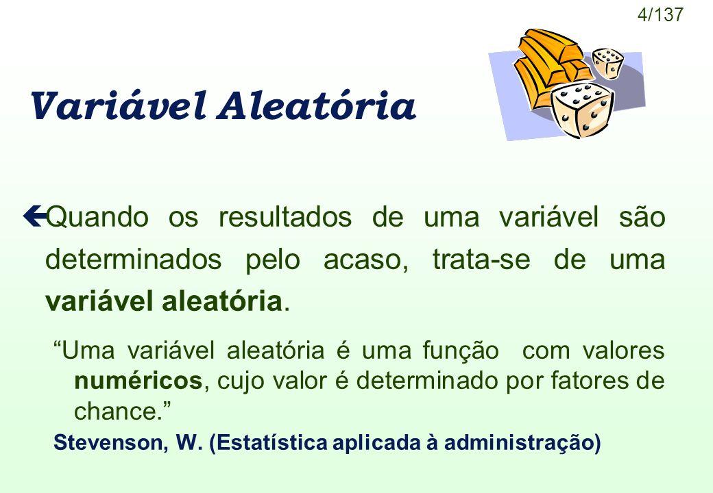 5/137 Exemplos çSelecionando-se uma pessoa de um município através de sorteio, o peso é uma variável aleatória.