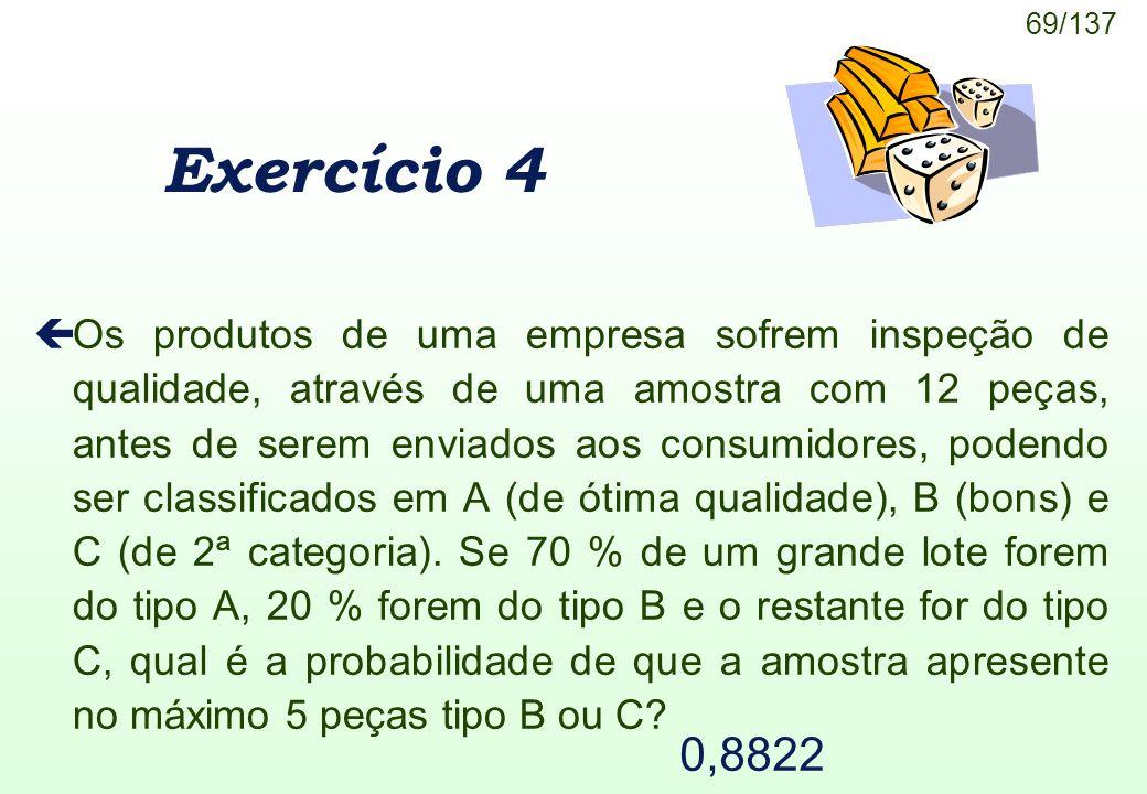 69/137 Exercício 4 çOs produtos de uma empresa sofrem inspeção de qualidade, através de uma amostra com 12 peças, antes de serem enviados aos consumid