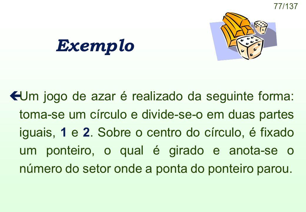 77/137 Exemplo çUm jogo de azar é realizado da seguinte forma: toma-se um círculo e divide-se-o em duas partes iguais, 1 e 2. Sobre o centro do círcul