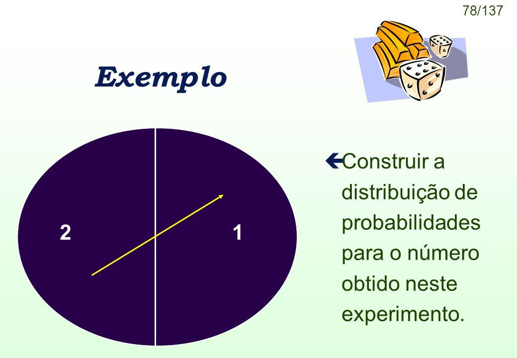78/137 Exemplo çConstruir a distribuição de probabilidades para o número obtido neste experimento. 12