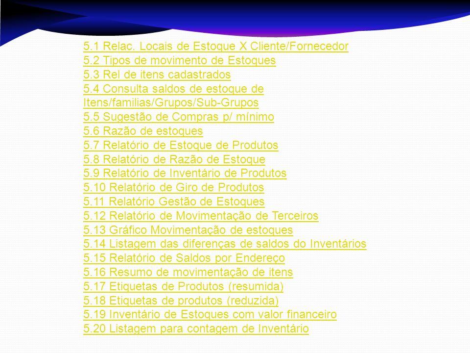5.1 Relac. Locais de Estoque X Cliente/Fornecedor 5.2 Tipos de movimento de Estoques 5.3 Rel de itens cadastrados 5.4 Consulta saldos de estoque de It