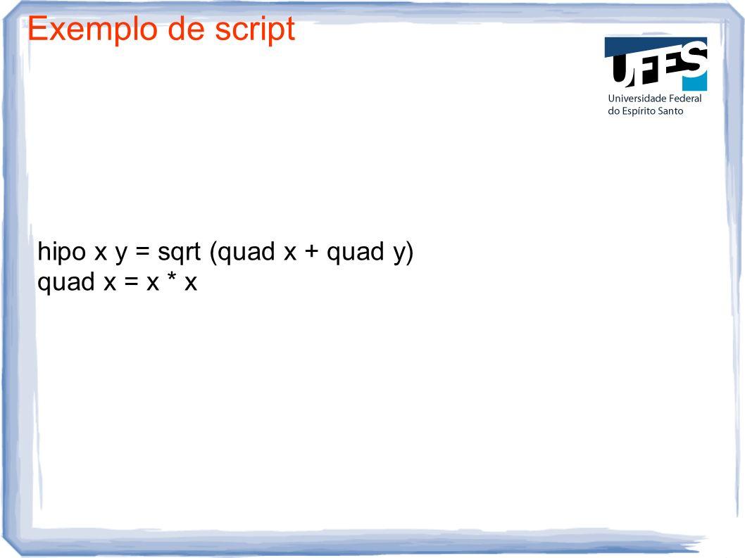 Exemplo de script hipo x y = sqrt (quad x + quad y) quad x = x * x