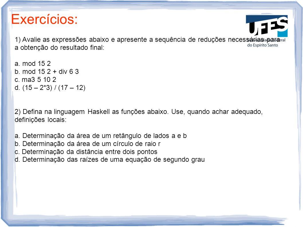 Exercícios: 1) Avalie as expressões abaixo e apresente a sequência de reduções necessárias para a obtenção do resultado final: a. mod 15 2 b. mod 15 2