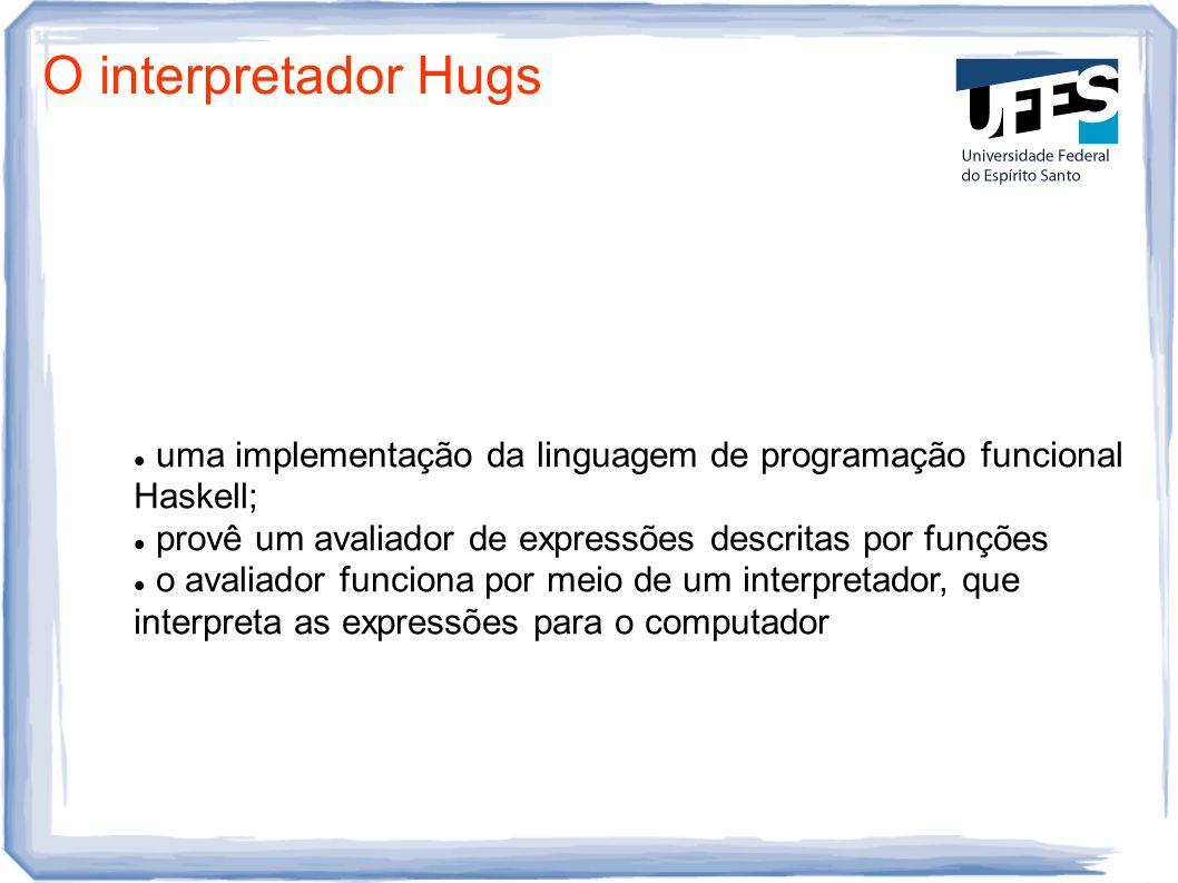 uma implementação da linguagem de programação funcional Haskell; provê um avaliador de expressões descritas por funções o avaliador funciona por meio