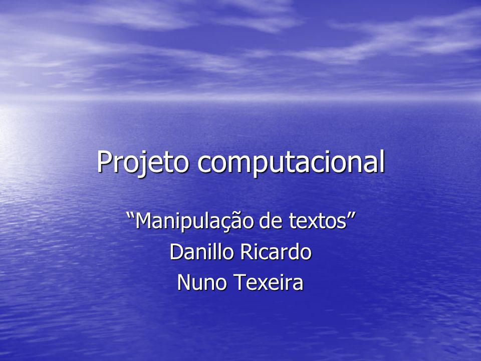 Projeto computacional Manipulação de textos Danillo Ricardo Nuno Texeira