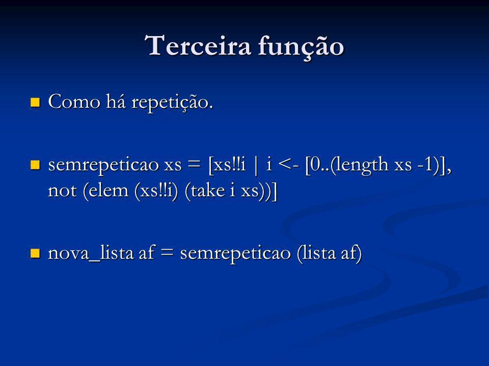 Terceira função Como há repetição. Como há repetição. semrepeticao xs = [xs!!i | i <- [0..(length xs -1)], not (elem (xs!!i) (take i xs))] semrepetica