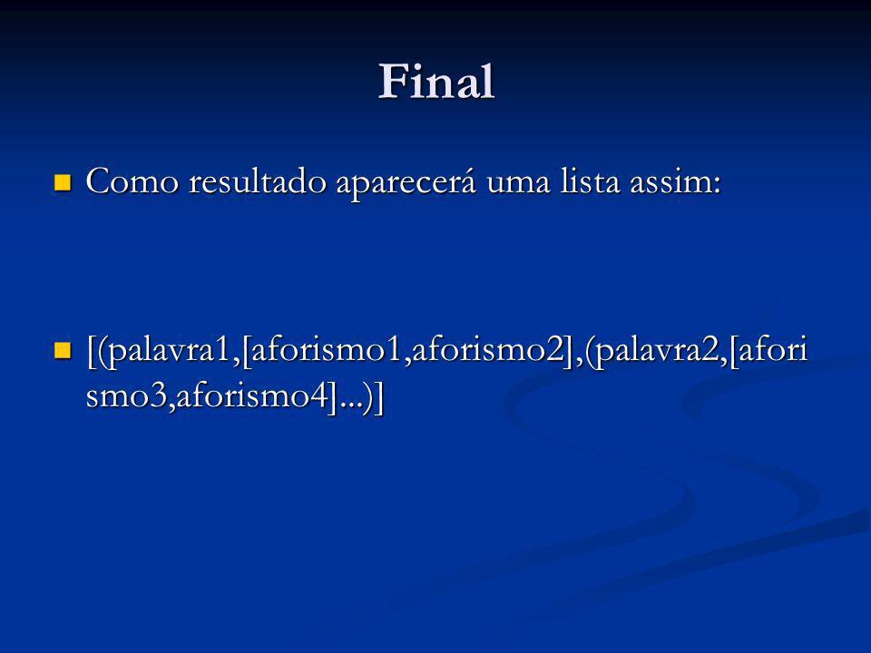 Final Como resultado aparecerá uma lista assim: Como resultado aparecerá uma lista assim: [(palavra1,[aforismo1,aforismo2],(palavra2,[afori smo3,aforismo4]...)] [(palavra1,[aforismo1,aforismo2],(palavra2,[afori smo3,aforismo4]...)]