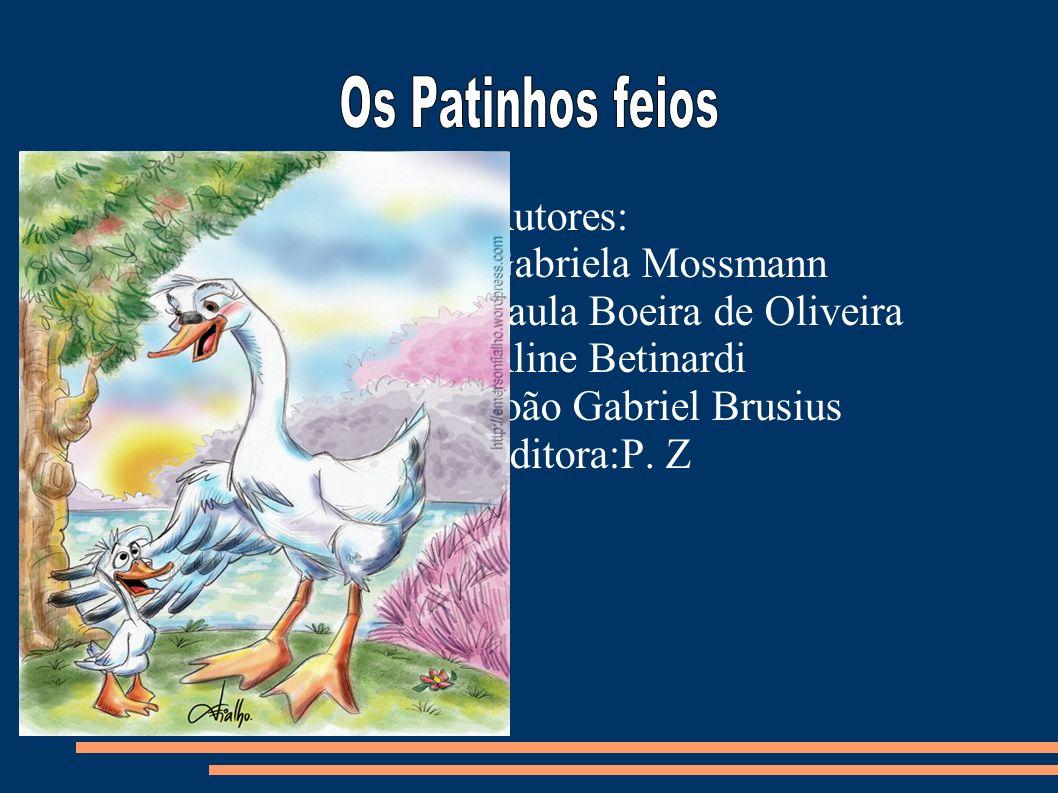 Autores: Gabriela Mossmann Paula Boeira de Oliveira Aline Betinardi João Gabriel Brusius Editora:P. Z