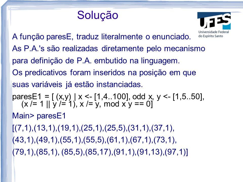 Solução A função paresE, traduz literalmente o enunciado. As P.A.'s são realizadas diretamente pelo mecanismo para definição de P.A. embutido na lingu