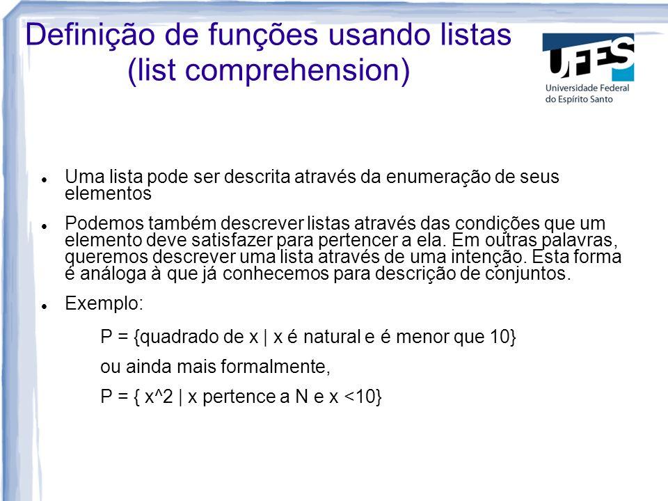 Definição de funções usando listas (list comprehension) Uma lista pode ser descrita através da enumeração de seus elementos Podemos também descrever listas através das condições que um elemento deve satisfazer para pertencer a ela.