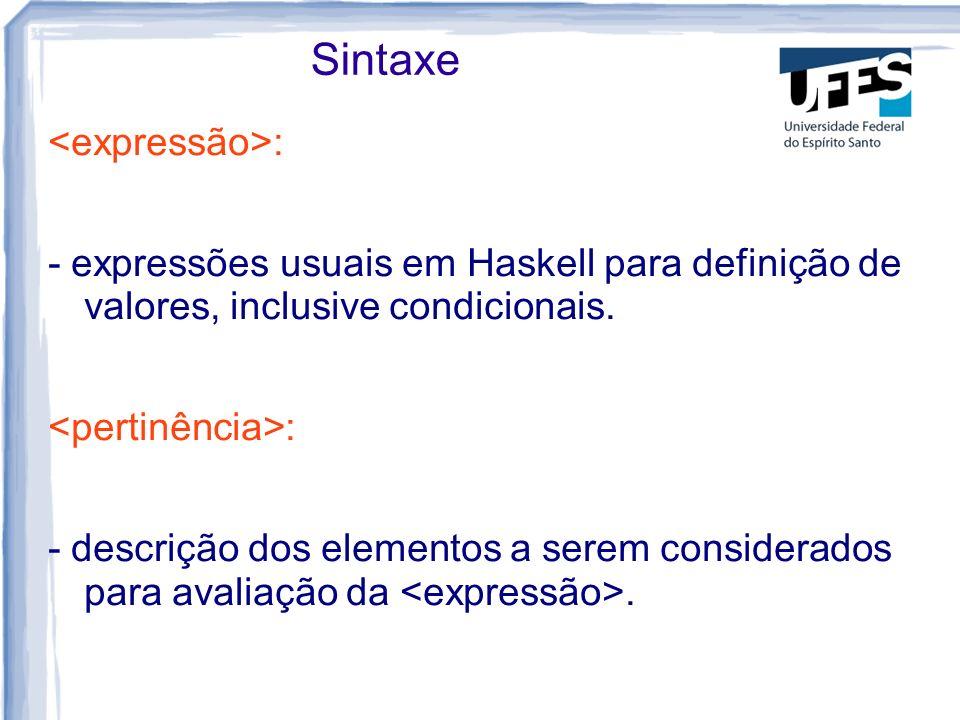 Sintaxe : - expressões usuais em Haskell para definição de valores, inclusive condicionais. : - descrição dos elementos a serem considerados para aval