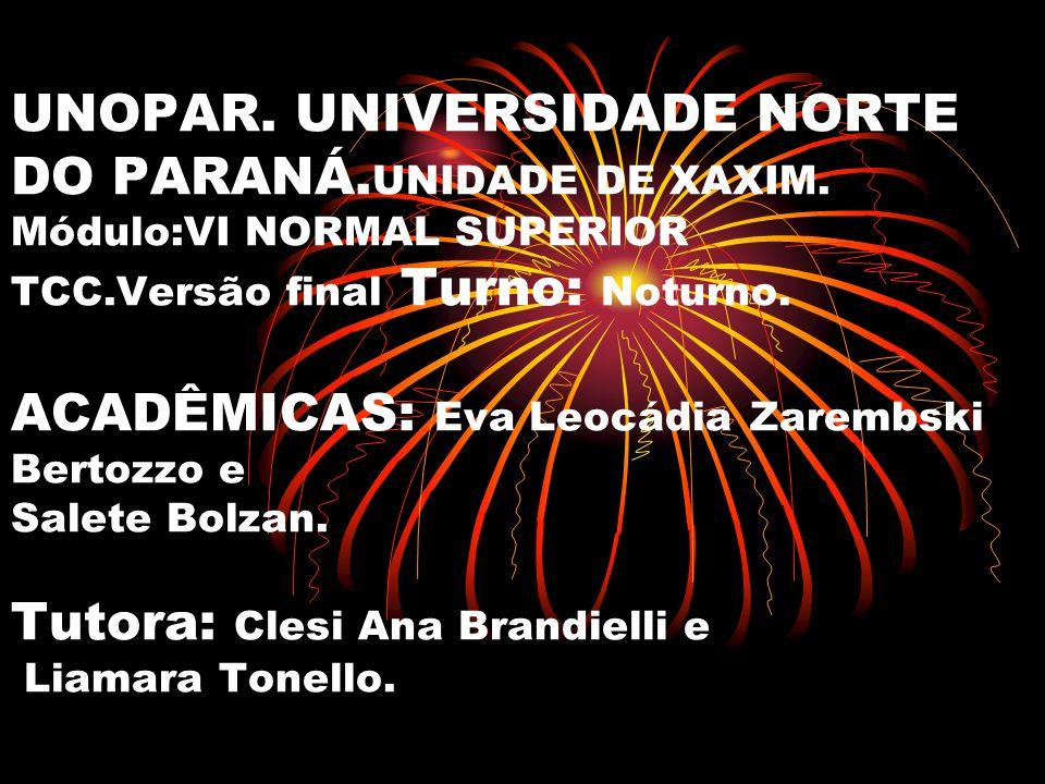 UNOPAR. UNIVERSIDADE NORTE DO PARANÁ. UNIDADE DE XAXIM. Módulo:VI NORMAL SUPERIOR TCC.Versão final Turno: Noturno. ACADÊMICAS: Eva Leocádia Zarembski