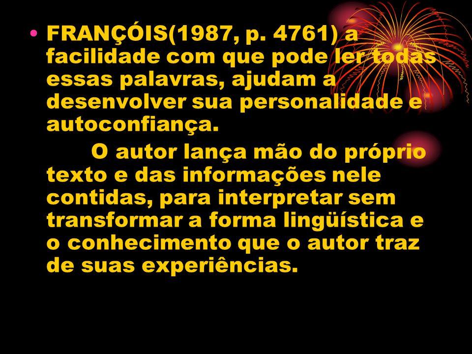 FRANÇÓIS(1987, p. 4761) a facilidade com que pode ler todas essas palavras, ajudam a desenvolver sua personalidade e autoconfiança. O autor lança mão