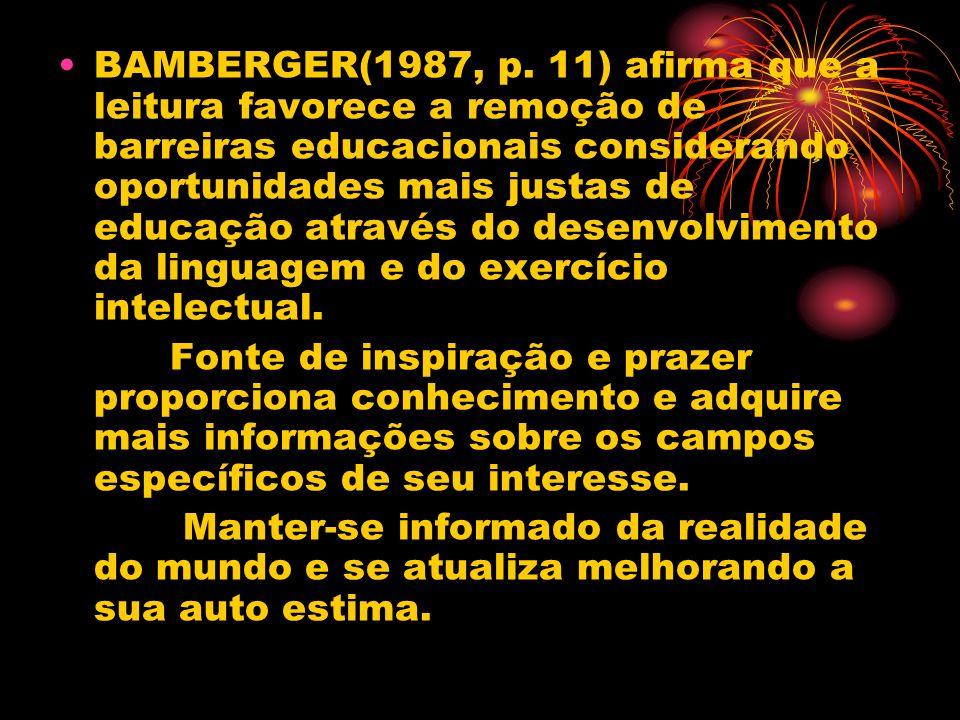 BAMBERGER(1987, p. 11) afirma que a leitura favorece a remoção de barreiras educacionais considerando oportunidades mais justas de educação através do
