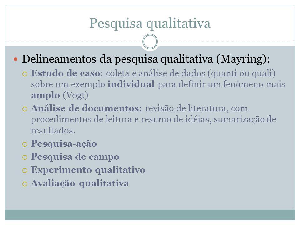 Pesquisa qualitativa Delineamentos da pesquisa qualitativa (Mayring): Estudo de caso: coleta e análise de dados (quanti ou quali) sobre um exemplo ind