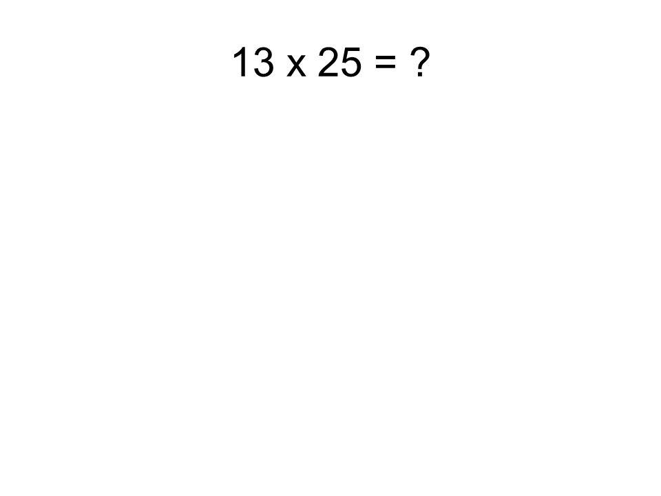 13 x 25 = ?
