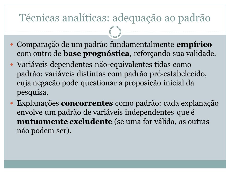 Técnicas analíticas: adequação ao padrão Comparação de um padrão fundamentalmente empírico com outro de base prognóstica, reforçando sua validade. Var