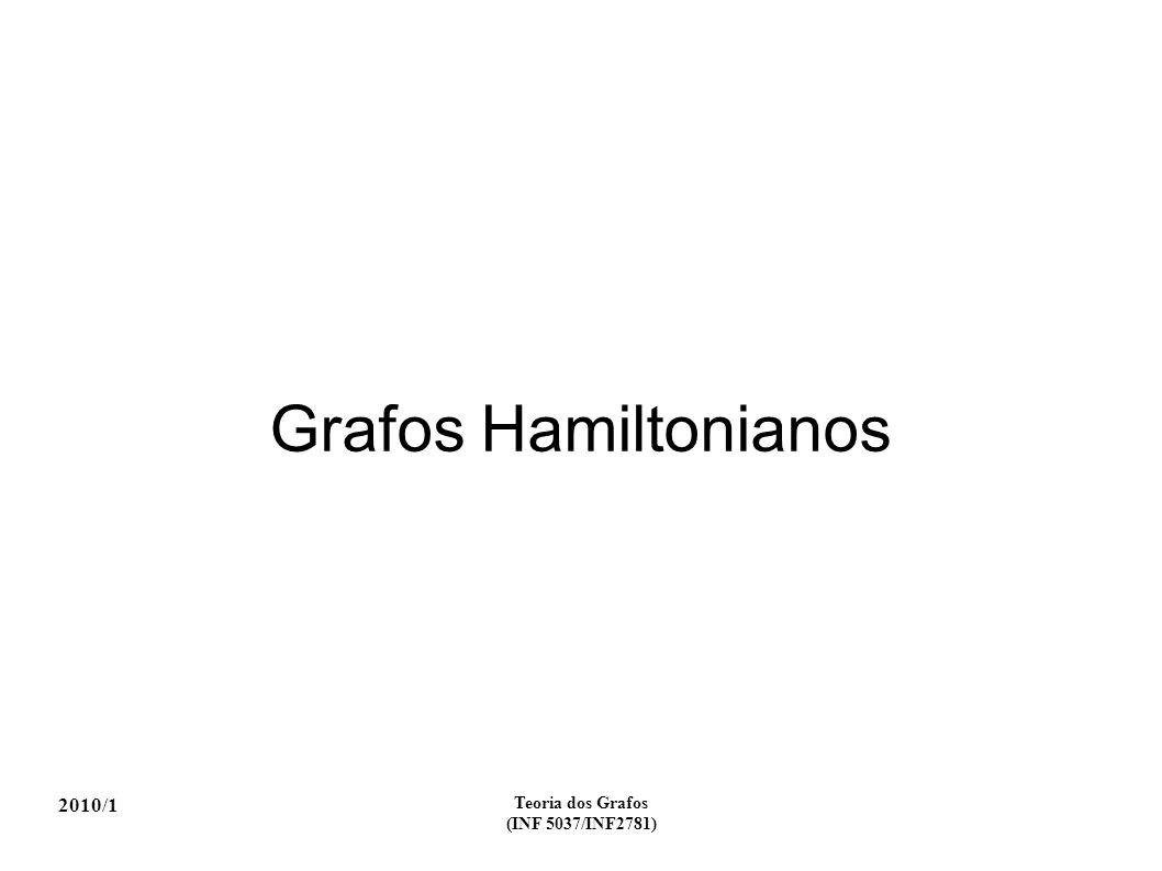 2010/1 Teoria dos Grafos (INF 5037/INF2781) Grafos Hamiltonianos
