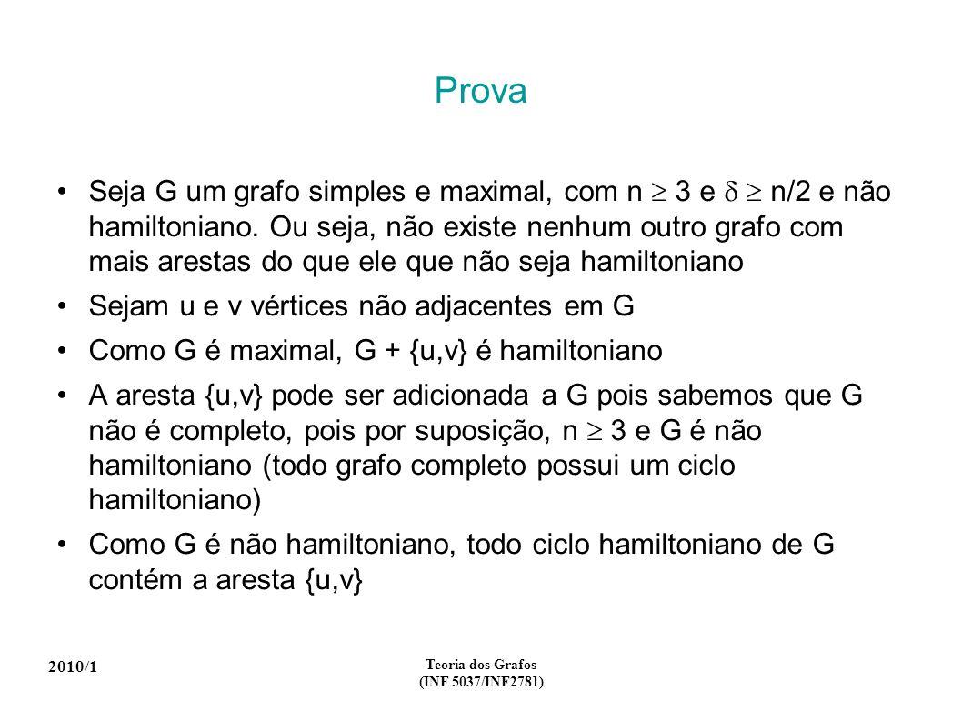 2010/1 Teoria dos Grafos (INF 5037/INF2781) Prova Seja G um grafo simples e maximal, com n 3 e n/2 e não hamiltoniano. Ou seja, não existe nenhum outr