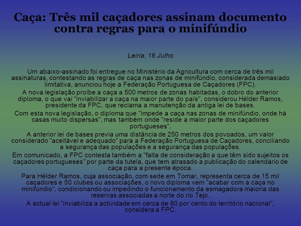 Caça: Três mil caçadores assinam documento contra regras para o minifúndio Leiria, 16 Julho Um abaixo-assinado foi entregue no Ministério da Agricultu