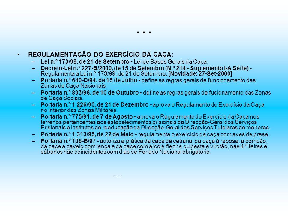 … REGULAMENTAÇÃO DO EXERCÍCIO DA CAÇA: –Lei n.º 173/99, de 21 de Setembro - Lei de Bases Gerais da Caça. –Decreto-Lei n.º 227-B/2000, de 15 de Setembr