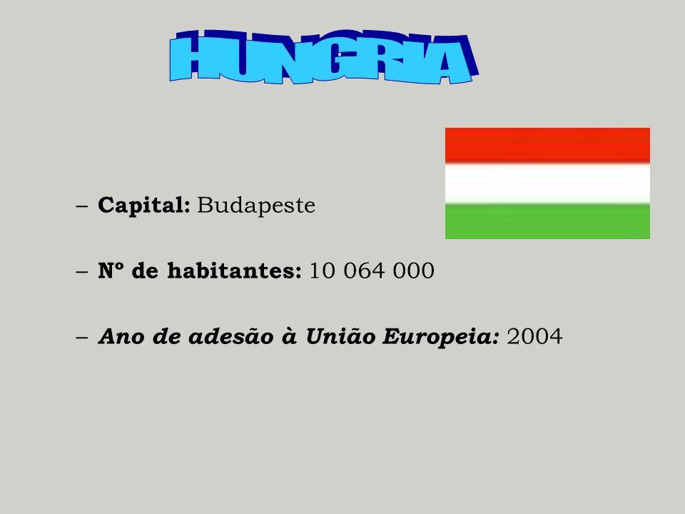 – Capital: Budapeste – Nº de habitantes: 10 064 000 – Ano de adesão à União Europeia: 2004