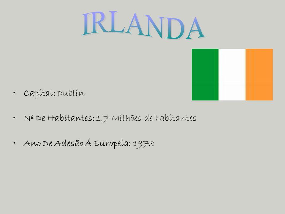 Capital: Dublin Nº De Habitantes: 1,7 Milhões de habitantes Ano De Adesão Á Europeia: 1973