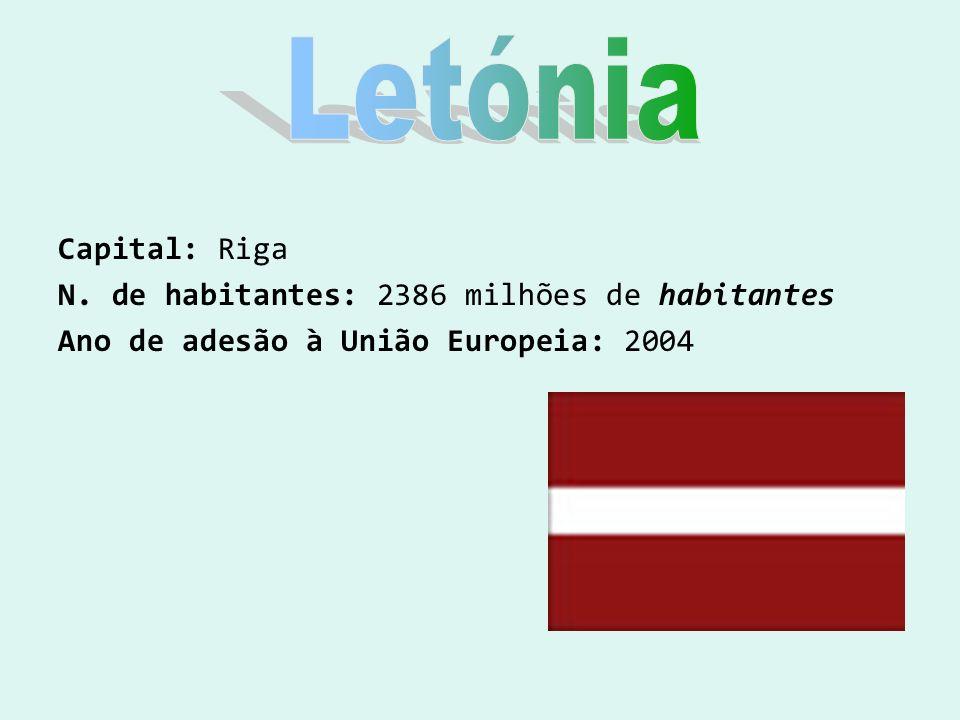 Capital: Riga N. de habitantes: 2386 milhões de habitantes Ano de adesão à União Europeia: 2004
