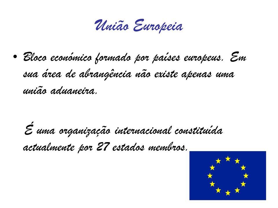 União Europeia Bloco económico formado por países europeus. Em sua área de abrangência não existe apenas uma união aduaneira. É uma organização intern