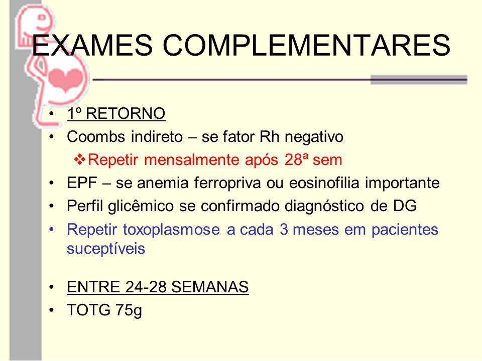 1º RETORNO Coombs indireto – se fator Rh negativo Repetir mensalmente após 28ª sem EPF – se anemia ferropriva ou eosinofilia importante Perfil glicêmi