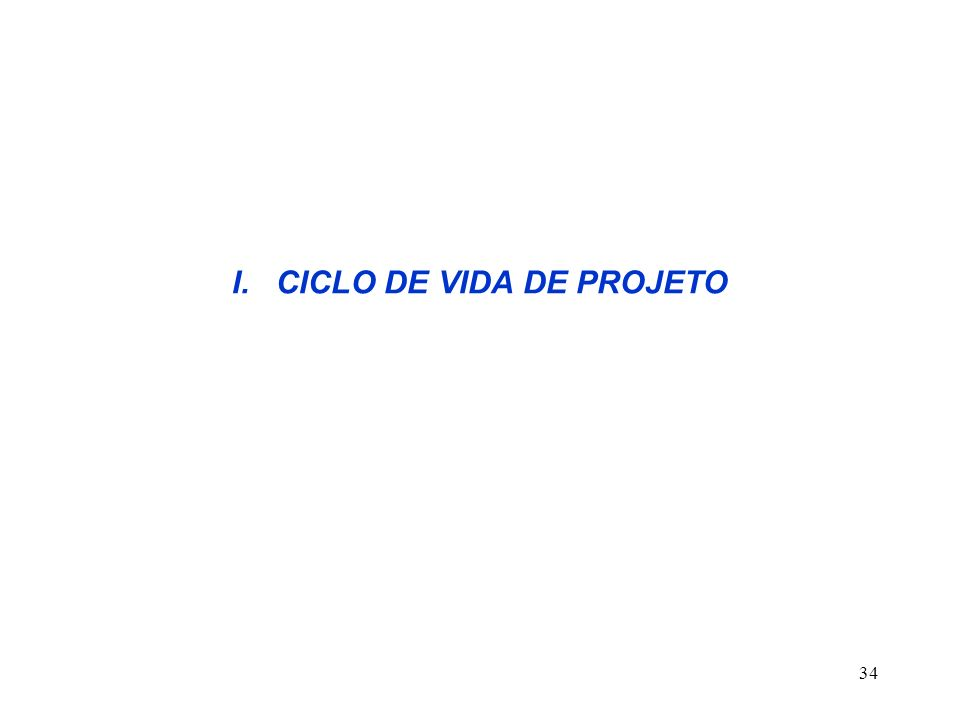 34 I. CICLO DE VIDA DE PROJETO