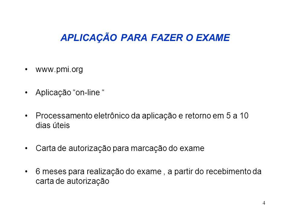 4 APLICAÇÃO PARA FAZER O EXAME www.pmi.org Aplicação on-line Processamento eletrônico da aplicação e retorno em 5 a 10 dias úteis Carta de autorização
