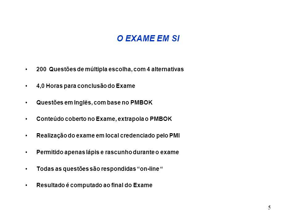 5 O EXAME EM SI 200 Questões de múltipla escolha, com 4 alternativas 4,0 Horas para conclusão do Exame Questões em Inglês, com base no PMBOK Conteúdo