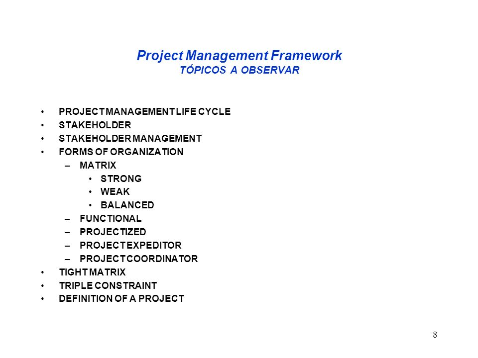 9 Project Management Framework TÓPICOS A OBSERVAR DEFINITION OF A PROGRAM PROJECT OFFICE SOCIAL-ECONOMIC - ENVIRONMENTAL SUSTAINIBILITY PROJECT LIFE CYCLE