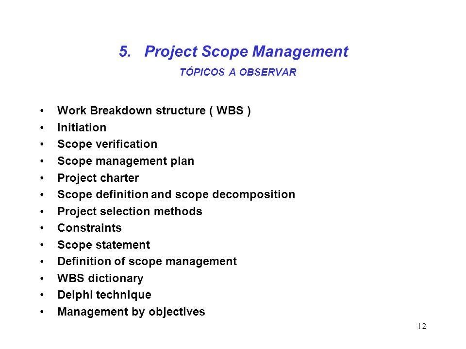 12 5. Project Scope Management TÓPICOS A OBSERVAR Work Breakdown structure ( WBS ) Initiation Scope verification Scope management plan Project charter
