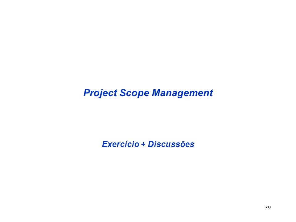 39 Project Scope Management Exercício + Discussões