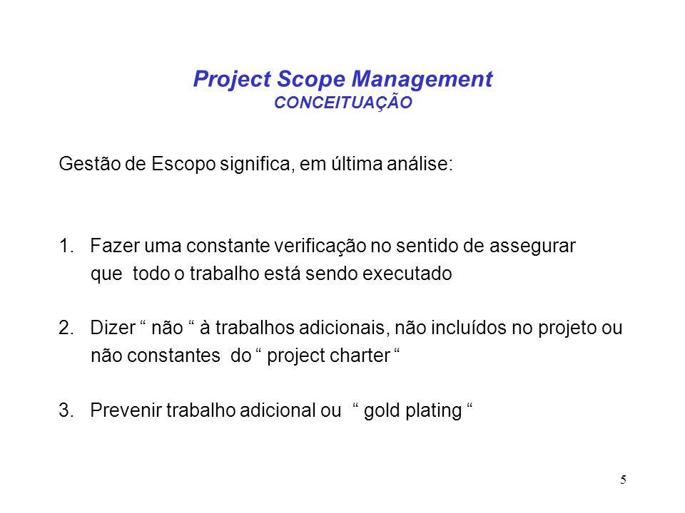 5 Project Scope Management CONCEITUAÇÃO Gestão de Escopo significa, em última análise: 1. Fazer uma constante verificação no sentido de assegurar que