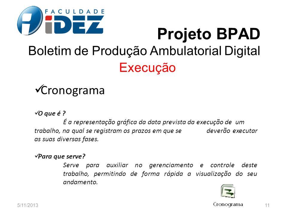 Projeto BPAD Boletim de Produção Ambulatorial Digital Execução Cronograma O que é ? É a representação gráfica da data prevista da execução de um traba