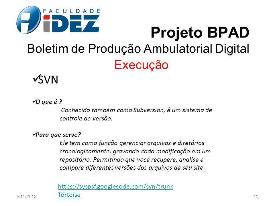 Projeto BPAD Boletim de Produção Ambulatorial Digital Execução SVN O que é ? Conhecido também como Subversion, é um sistema de controle de versão. Par