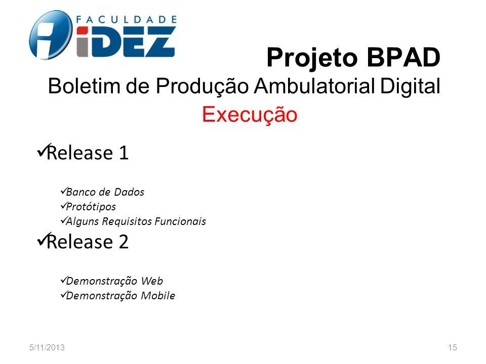 Projeto BPAD Boletim de Produção Ambulatorial Digital Execução Release 1 Banco de Dados Protótipos Alguns Requisitos Funcionais Release 2 Demonstração