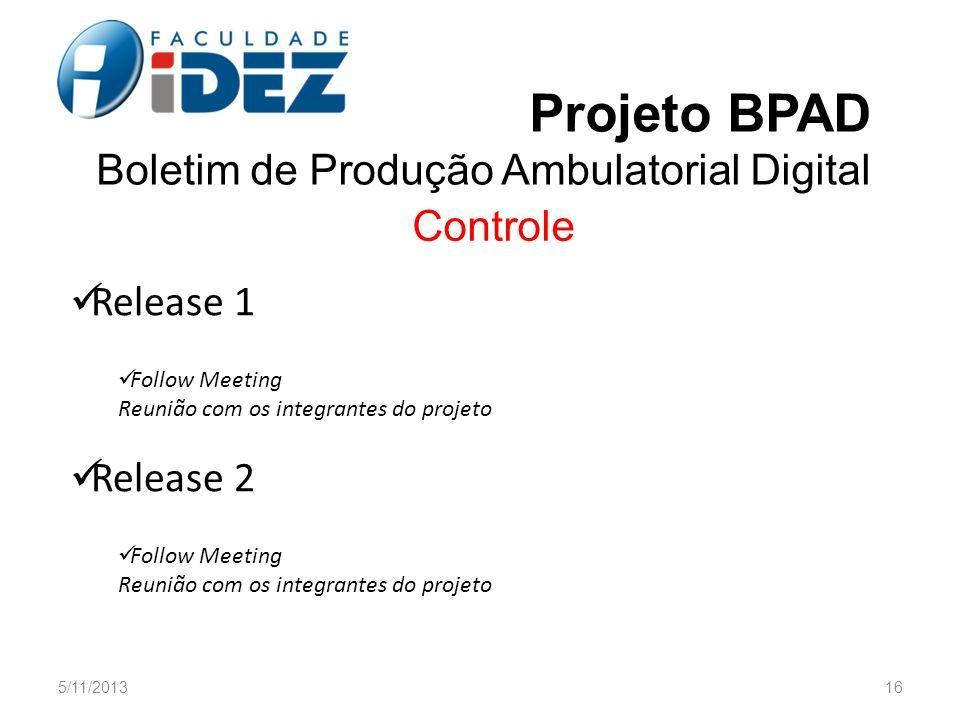 5/11/201316 Projeto BPAD Boletim de Produção Ambulatorial Digital Controle Release 1 Follow Meeting Reunião com os integrantes do projeto Release 2 Fo